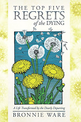 9781401940652: The Top Five Regrets of the Dying: A Life Transformed by the Dearly Departing