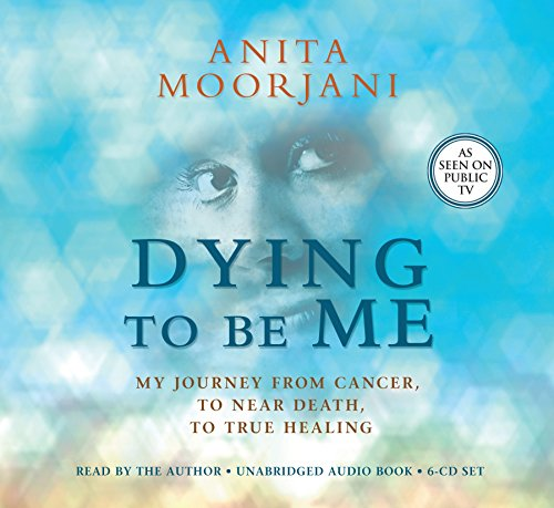 9781401940676: Dying To Be Me: My Journey from Cancer, to Near Death, to True Healing
