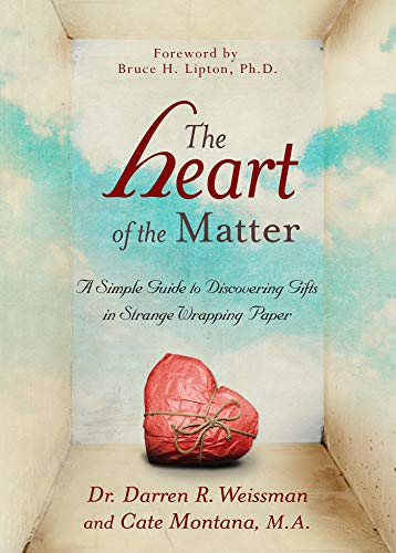 The Heart of the Matter: A Simple Guide to Discovering Gifts in Strange Wrapping Paper: Weissman, ...