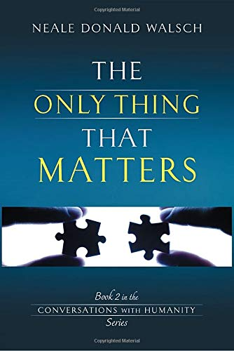 9781401941857: The Only Thing That Matters: Book 2 in the Conversations with Humanity Series