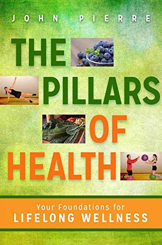 The Pillars of Health: Your Foundations for Lifelong Wellness: Pierre, John