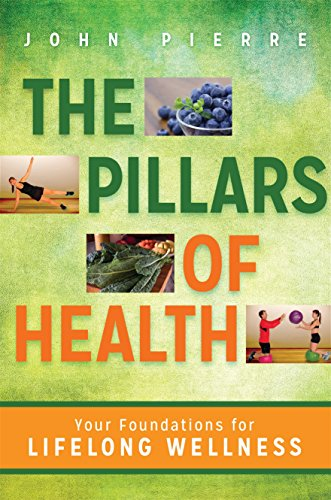 The Pillars of Health: Your Foundations for: Pierre, John