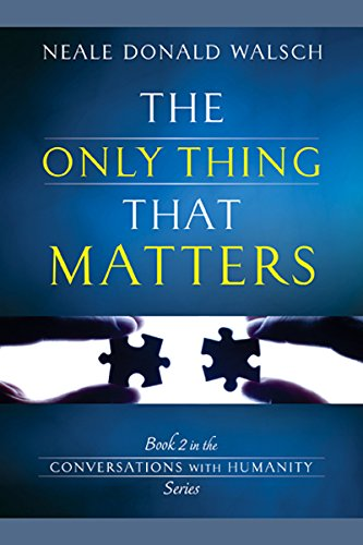 9781401942366: The Only Thing That Matters: Book 2 in the Conversations with Humanity Series