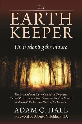 The EarthKeeper: Undeveloping the Future: Hall, Adam C.