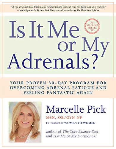 Is It Me or My Adrenals?: Your Proven 30-Day Program for Overcoming Adrenal Fatigue and Feeling ...
