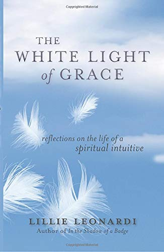 The White Light of Grace: Reflections on the Life of a Spiritual Intuitive: Lillie Leonardi