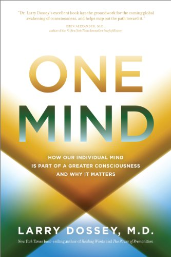 9781401943158: One Mind: How Our Individual Mind Is Part of a Greater Consciousness and Why It Matters