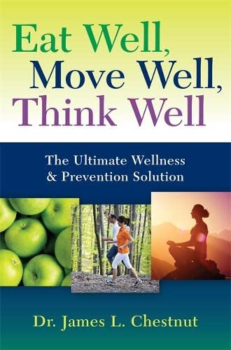 9781401943578: Eat Well, Move Well, Think Well: The Ultimate Wellness & Prevention Solution