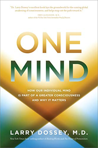 9781401943776: One Mind: How Our Individual Mind Is Part of a Greater Consciousness and Why It Matters