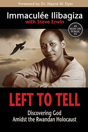 Left to Tell: Discovering God Amidst the Rwandan Holocaust: Ilibagiza, Immaculee