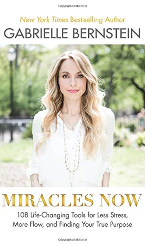 Miracles Now: 108 Life-Changing Tools for Less: Gabrielle Bernstein