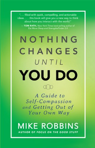 9781401944551: Nothing Changes Until You Do: A Guide to Self-Compassion and Getting Out of Your Own Way