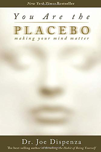 9781401944582: You Are the Placebo: Making Your Mind Matter