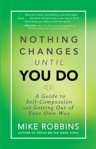 9781401944643: Nothing Changes Until You Do: A Guide to Self-Compassion and Getting Out of Your Own Way