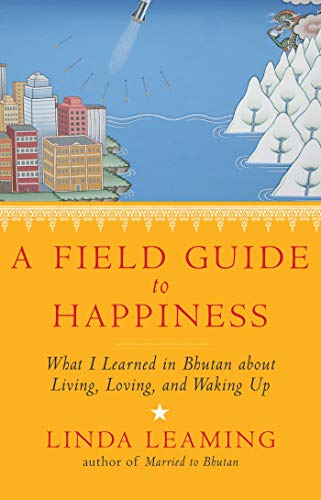 9781401945091: A Field Guide to Happiness: What I Learned in Bhutan about Living, Loving, and Waking Up