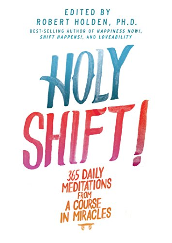 Holy Shift!: 365 Daily Meditations from A Course in Miracles (1401945104) by Robert Holden Ph.D.