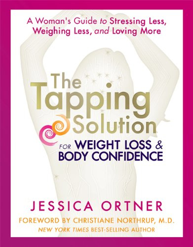 The Tapping Solution for Weight Loss & Body Confidence: A Woman's Guide to Stressing Less,...