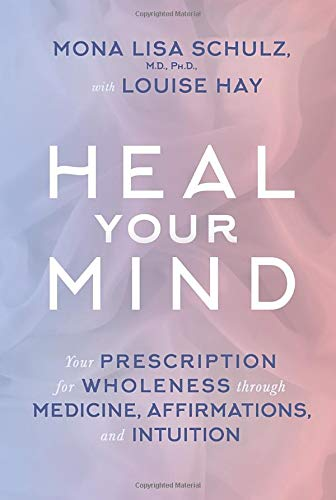 9781401945145: Heal Your Mind: Your Prescription for Wholeness Through Medicine, Affirmations, and Intuition