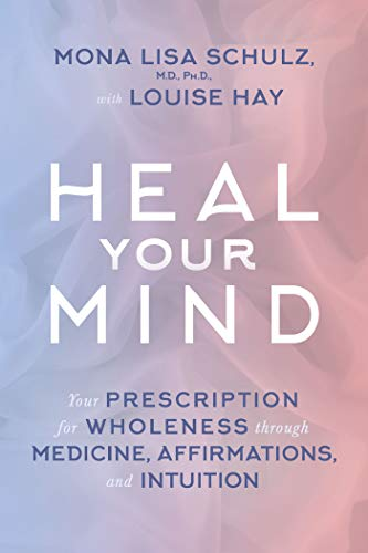 9781401945152: Heal Your Mind: Your Prescription for Wholeness Through Medicine, Affirmations, and Intuition
