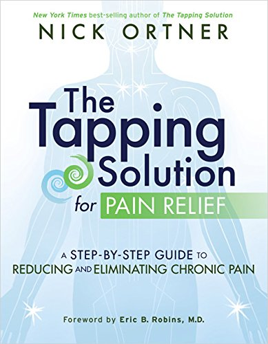 Tapping Solution for Pain Relief A Step By Step Guide to Reducing & Eliminating Chronic Pain