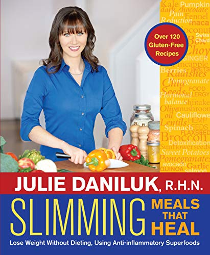 Slimming Meals That Heal: Lose Weight Without Dieting, Using Anti-inflammatory Superfoods: Daniluk ...