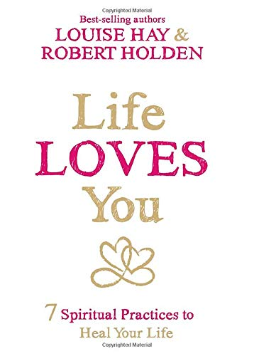 9781401946142: Life Loves You: 7 Spiritual Practices to Heal Your Life