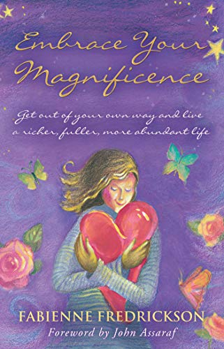 Embrace Your Magnificence: Get Out of Your: Fredrickson, Fabienne