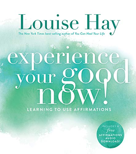 9781401947064: Experience Your Good Now: Learning To Use Affirmations