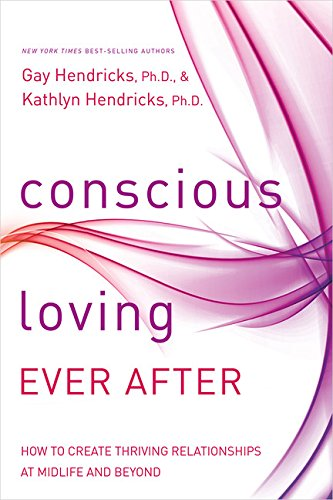 9781401947323: Conscious Loving Ever After: How to Create Thriving Relationships at Midlife and Beyond
