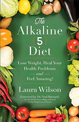 9781401947453: The Alkaline 5 Diet: Lose Weight, Heal Your Health Problems and Feel Amazing!