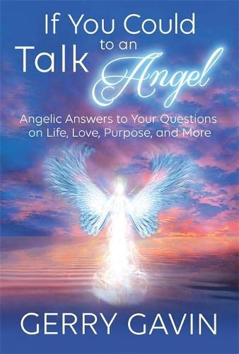 9781401947507: If You Could Talk to an Angel: Angelic Answers to Your Questions on Life, Love, Purpose, and More