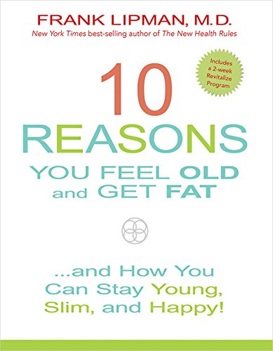 9781401947576: 10 Reasons You Feel Old and Get Fat...: And How YOU Can Stay Young, Slim, and Happy!