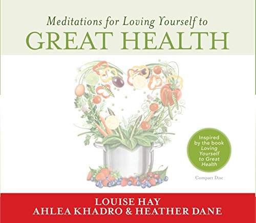 Meditations for Loving Yourself to Great Health: Hay, Louise/ Khadro,