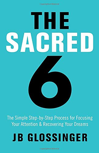 9781401947989: The Sacred Six: The Simple Step-by-Step Process for Focusing Your Attention and Recovering Your Dreams