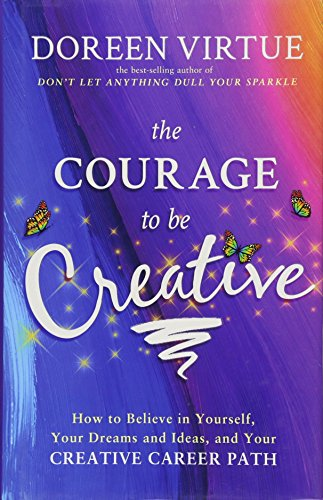 9781401948719: The Courage to Be Creative: How to Believe in Yourself, Your Dreams and Ideas, and Your Creative Career Path