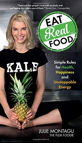The Flexi Foodie: Simple Rules on How to Eat for Pleasure, Energy, and Amazing Health: Montagu, ...