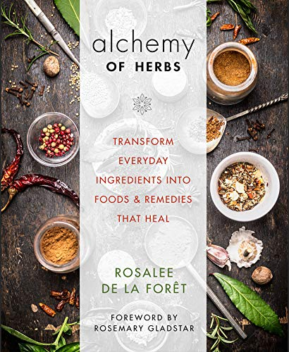 9781401950064: Alchemy of Herbs: Transform Everyday Ingredients into Foods and Remedies That Heal