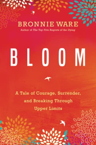9781401951771: Bloom: A Tale of Courage, Surrender, and Breaking Through Upper Limits