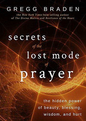 9781401951924: Secrets of the Lost Mode of Prayer: The Hidden Power of Beauty, Blessing, Wisdom, and Hurt