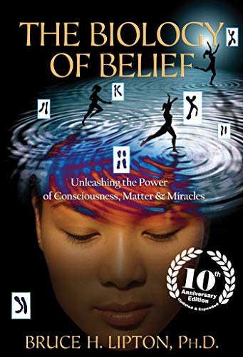 9781401952471: The Biology of Belief 10th Anniversary Edition: Unleashing the Power of Consciousness, Matter & Miracles