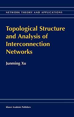Topological Structure and Analysis of Interconnection Networks: Junming Xu