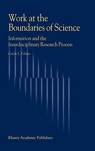 Work at the Boundaries of Science: Information and the Interdisciplinary Research Process: Carole L...