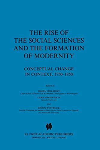 9781402002540: The Rise of the Social Sciences and the Formation of Modernity: Conceptual Change in Context, 1750–1850 (Sociology of the Sciences Yearbook)