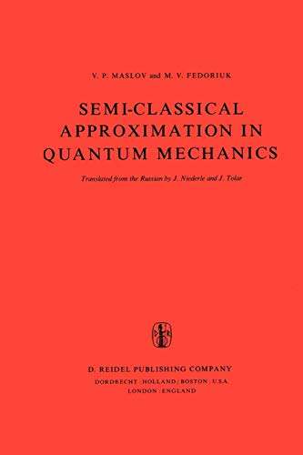 9781402003066: Semi-Classical Approximation in Quantum Mechanics (Mathematical Physics and Applied Mathematics)