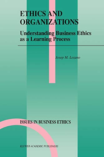 Ethics and Organizations: Understanding Business Ethics as: Lozano, Josep M.