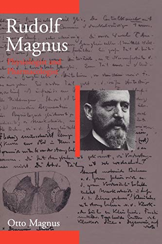 Rudolf Magnus : Physiologist and Pharmacologist (1873-1927). A biography.: Magnus, Otto.