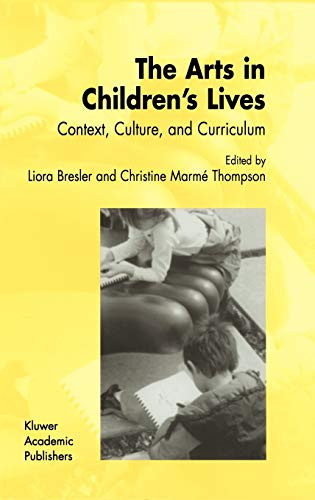 The Arts in Childrens Lives: Context, Culture, and Curriculum