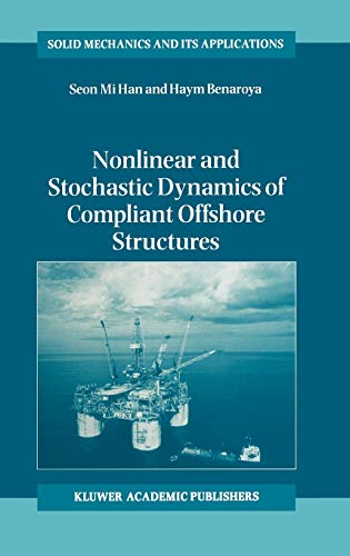 Nonlinear and Stochastic Dynamics of Compliant Offshore Structures Solid Mechanics and Its ...