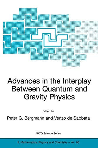 Advances in the Interplay Between Quantum and Gravity Physics (NATO Science Series II: Mathematics,...