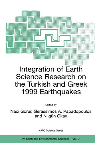 9781402006548: Integration of Earth Science Research on the Turkish and Greek 1999 Earthquakes (Nato Science Series: IV:)